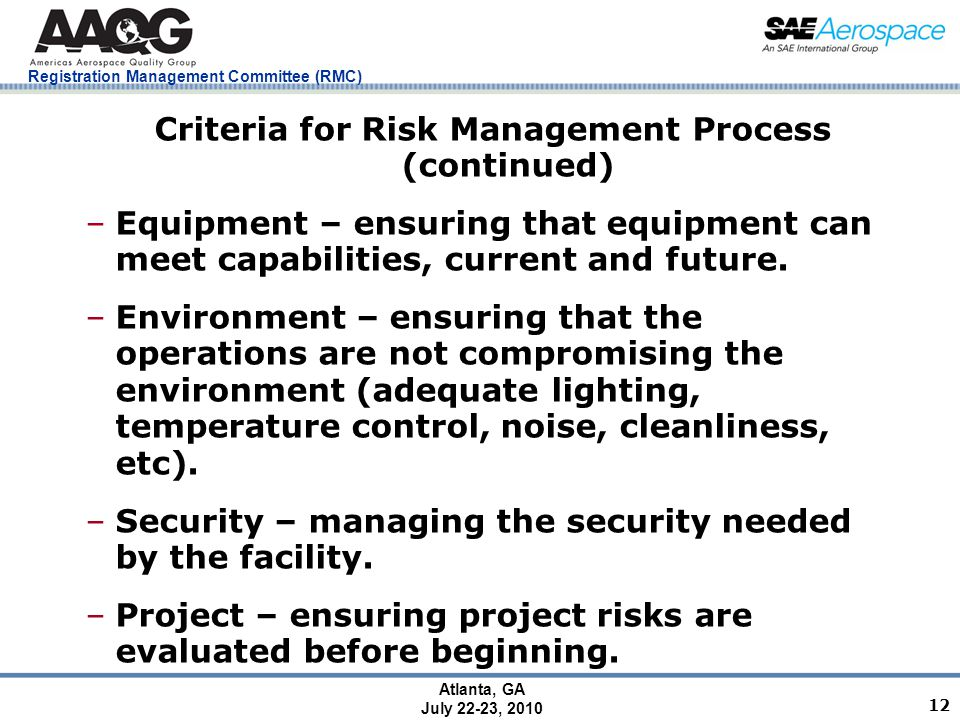 Registration Management Committee (RMC) Atlanta, GA July 22-23, 2010 12 Criteria for Risk Management Process (continued) –Equipment – ensuring that equipment can meet capabilities, current and future.