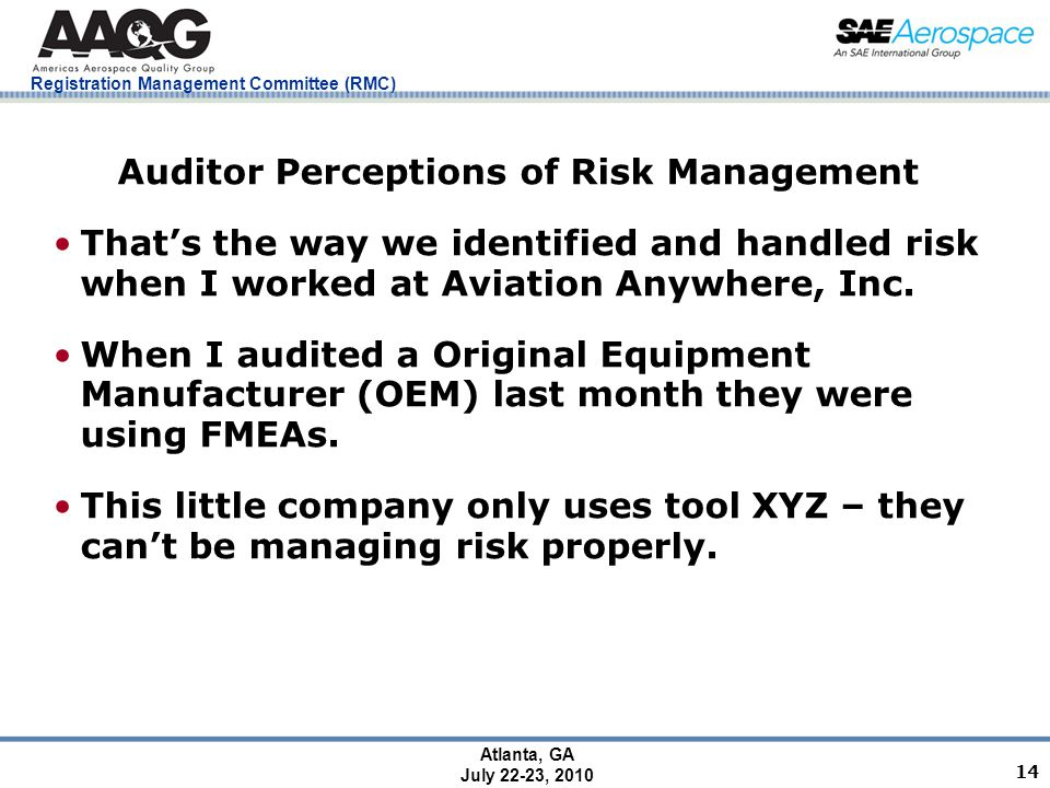 Registration Management Committee (RMC) Atlanta, GA July 22-23, 2010 14 Auditor Perceptions of Risk Management That's the way we identified and handled risk when I worked at Aviation Anywhere, Inc.