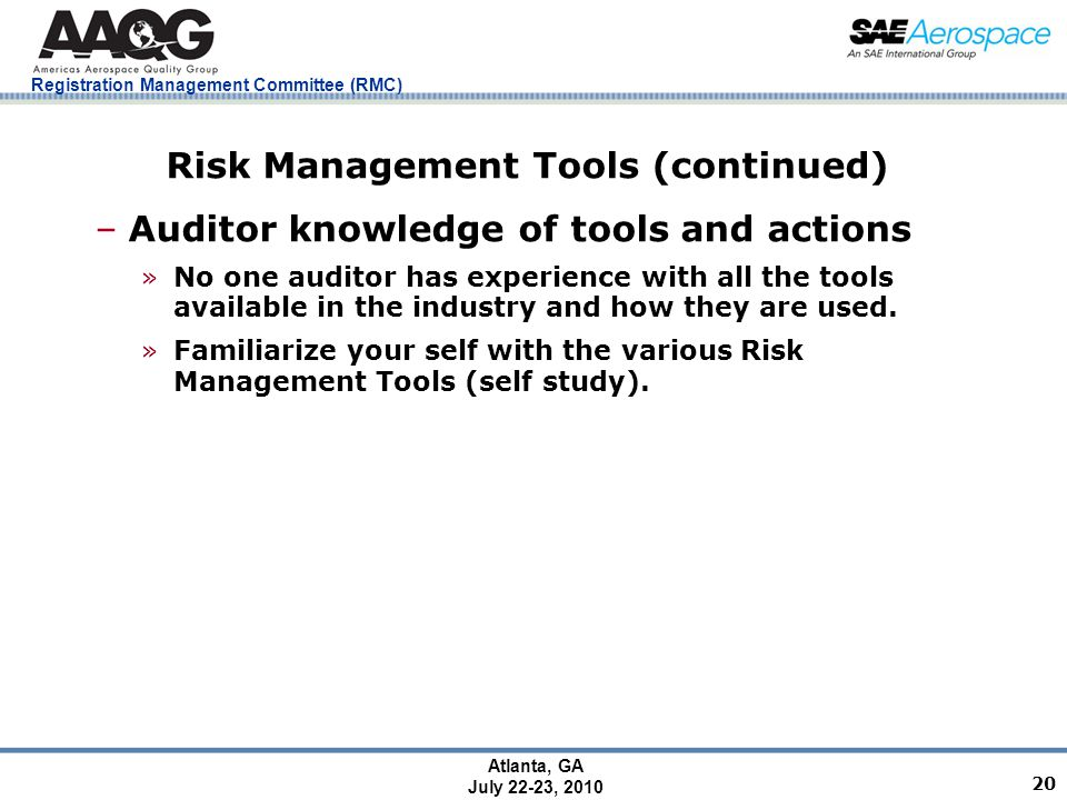 Registration Management Committee (RMC) Atlanta, GA July 22-23, 2010 20 Risk Management Tools (continued) –Auditor knowledge of tools and actions »No one auditor has experience with all the tools available in the industry and how they are used.