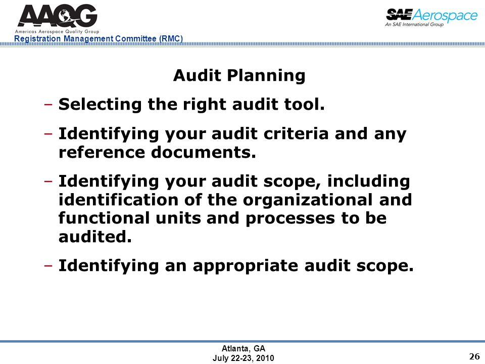 Registration Management Committee (RMC) Atlanta, GA July 22-23, 2010 26 Audit Planning –Selecting the right audit tool.