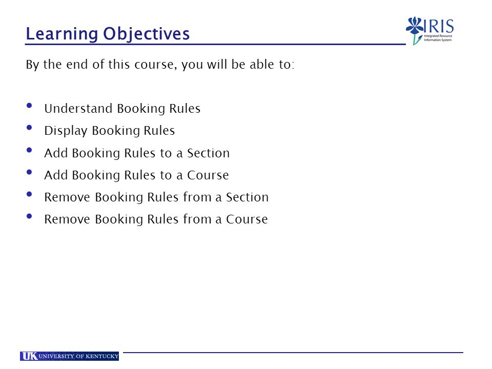 Learning Objectives By the end of this course, you will be able to: Understand Booking Rules Display Booking Rules Add Booking Rules to a Section Add Booking Rules to a Course Remove Booking Rules from a Section Remove Booking Rules from a Course