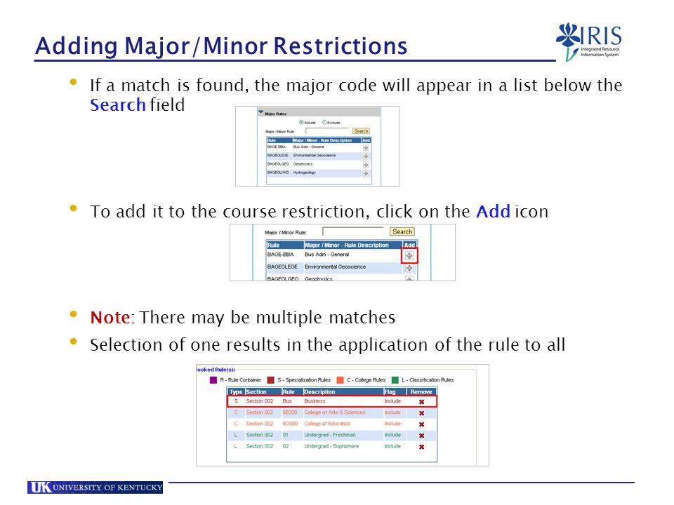 Adding Major/Minor Restrictions If a match is found, the major code will appear in a list below the Search field To add it to the course restriction, click on the Add icon Note: There may be multiple matches Selection of one results in the application of the rule to all