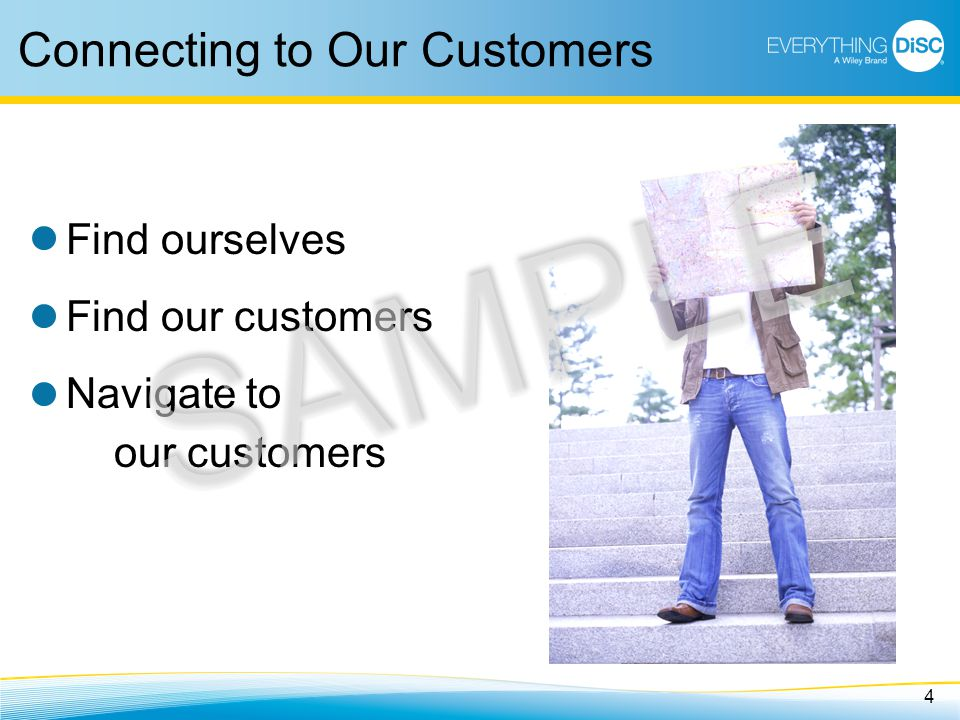 4 Connecting to Our Customers Find ourselves Find our customers Navigate to our customers SAMPLE