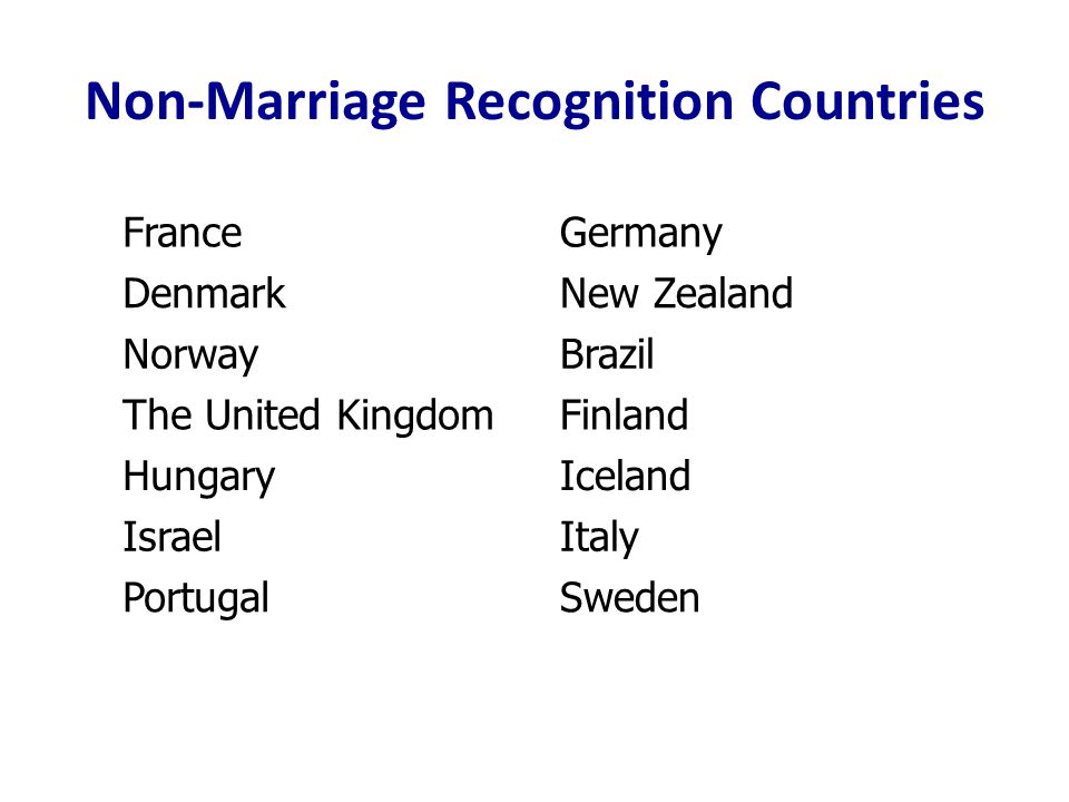 FranceGermany DenmarkNew Zealand NorwayBrazil The United KingdomFinland HungaryIceland IsraelItaly PortugalSweden Non-Marriage Recognition Countries