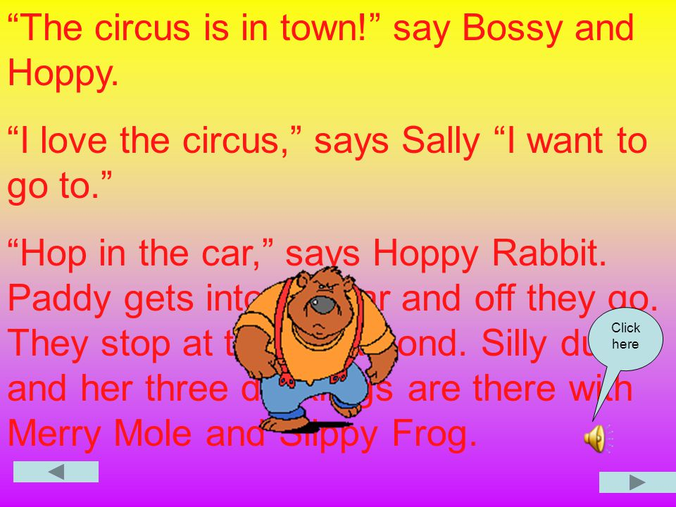 The circus is in town. Bossy Bear loves the circus.