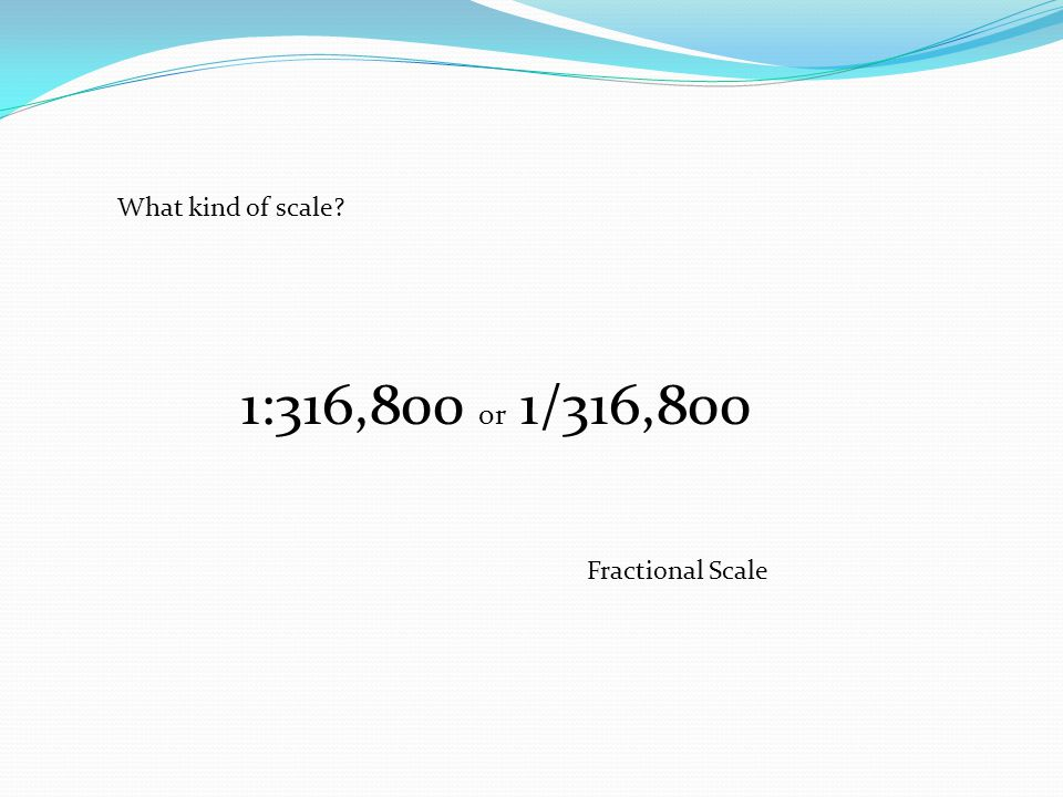 What kind of scale 1:316,800 or 1/316,800 Fractional Scale