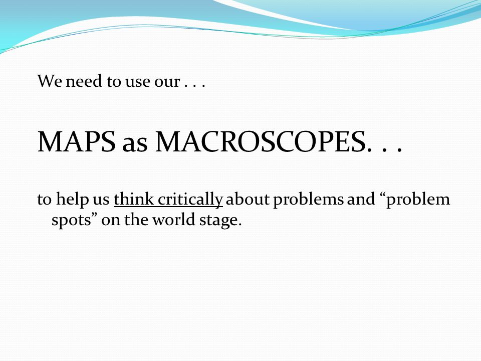 We need to use our... MAPS as MACROSCOPES...