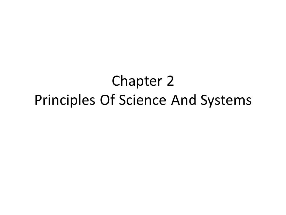 Chapter 2 Principles Of Science And Systems
