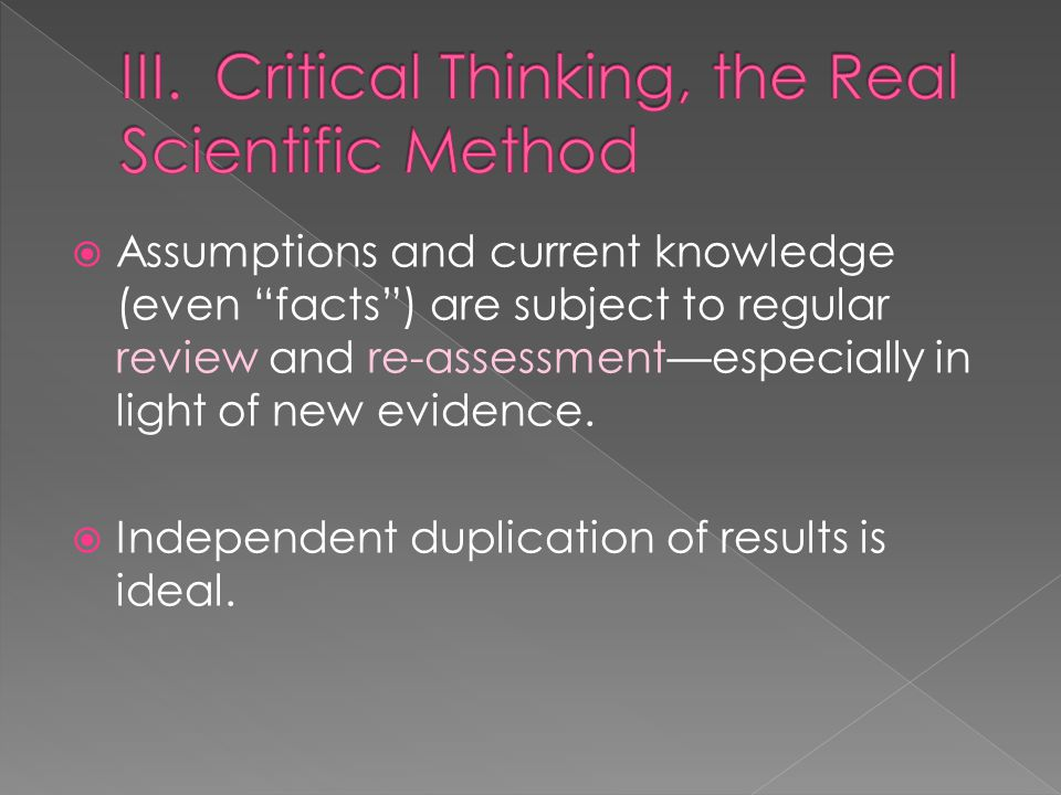 Assumptions and current knowledge (even facts ) are subject to regular review and re-assessment—especially in light of new evidence.