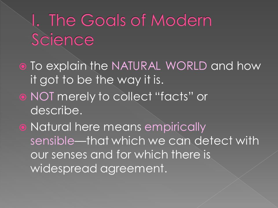  To explain the NATURAL WORLD and how it got to be the way it is.