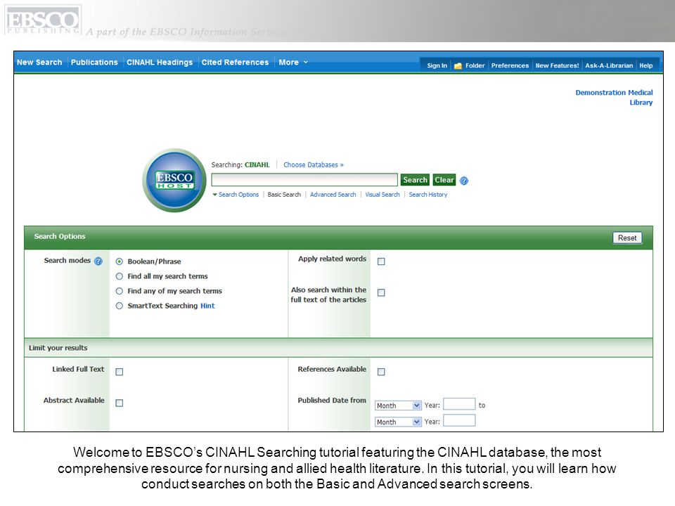 Welcome to EBSCO's CINAHL Searching tutorial featuring the CINAHL database, the most comprehensive resource for nursing and allied health literature.