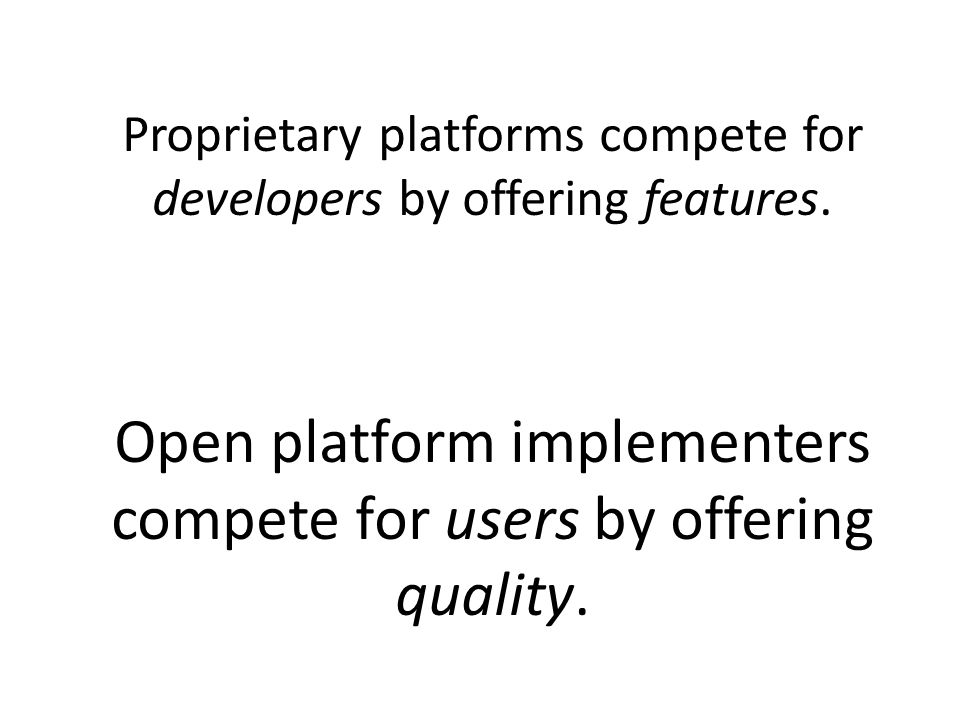 Proprietary platforms compete for developers by offering features.