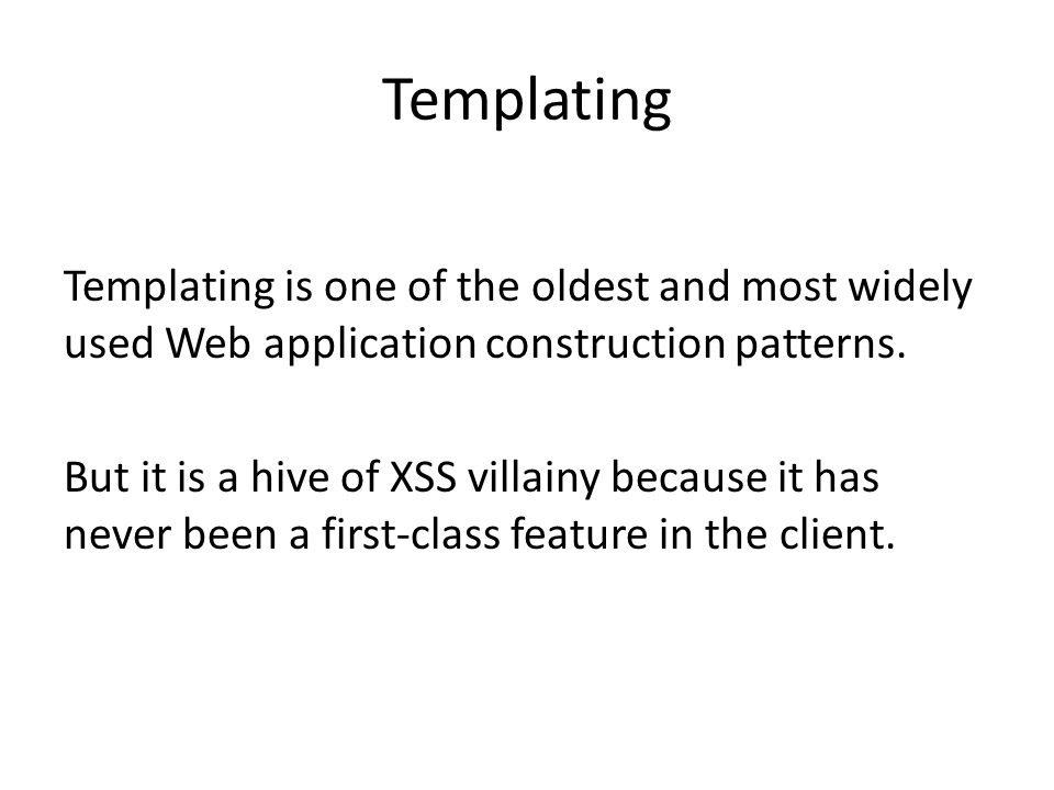 Templating Templating is one of the oldest and most widely used Web application construction patterns.