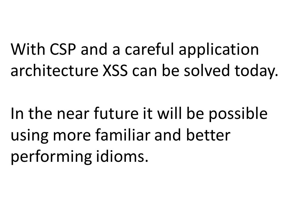With CSP and a careful application architecture XSS can be solved today.