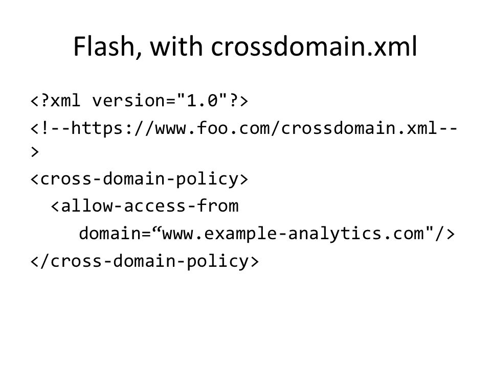 Flash, with crossdomain.xml <allow-access-from domain= www.example-analytics.com />