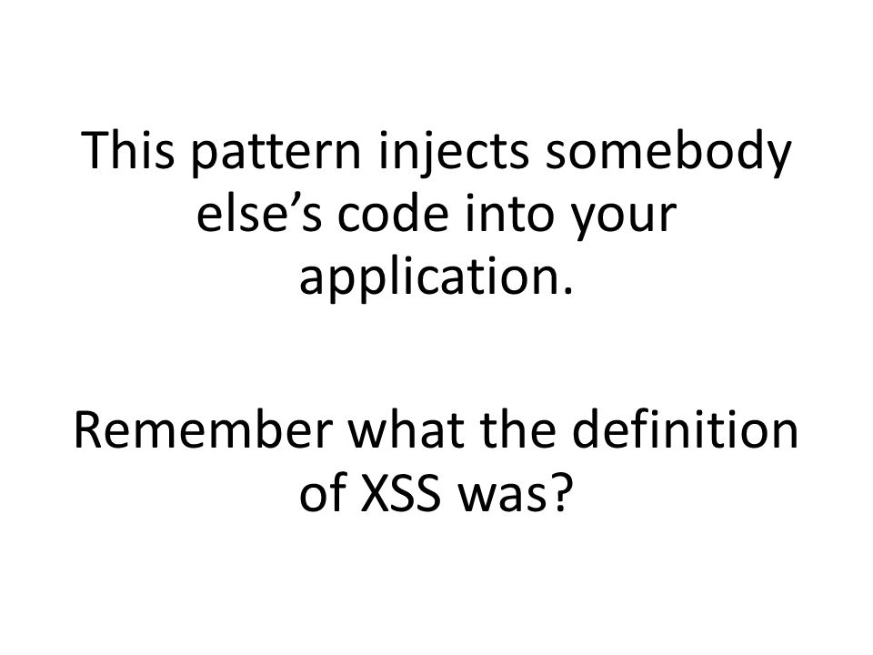 This pattern injects somebody else's code into your application.