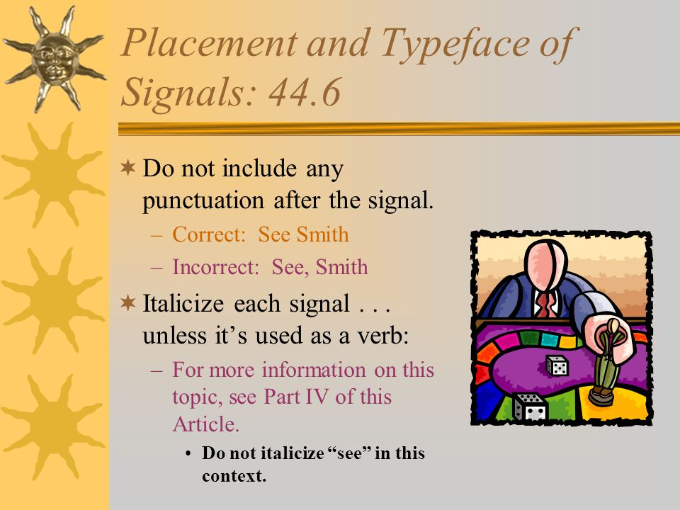 Capitalizing Signals: 44.5  Capitalize the first letter of signal if it begins a citation sentence.