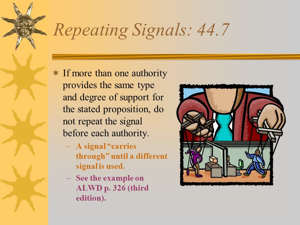 Placement and Typeface of Signals: 44.6  Do not include any punctuation after the signal.