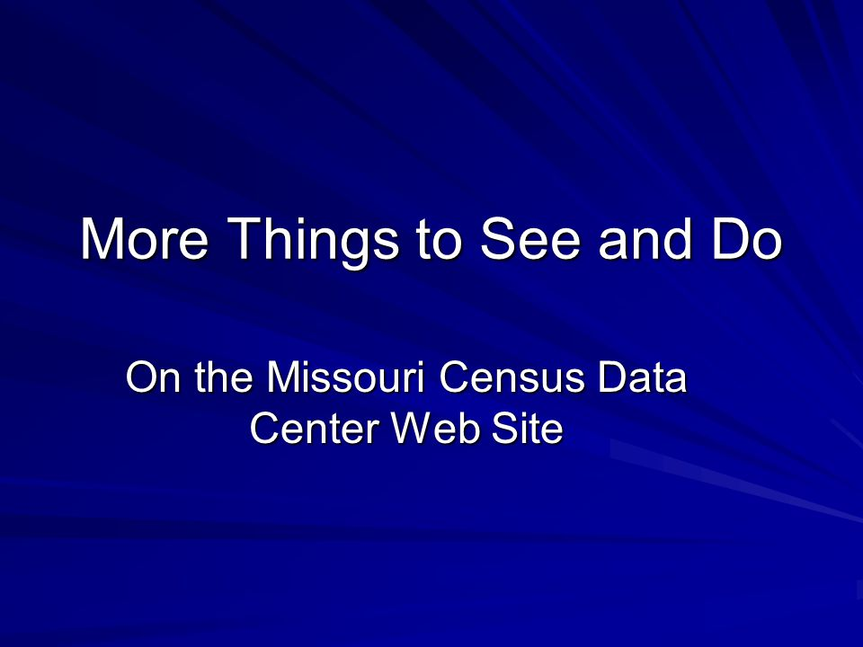 More Things to See and Do On the Missouri Census Data Center Web Site