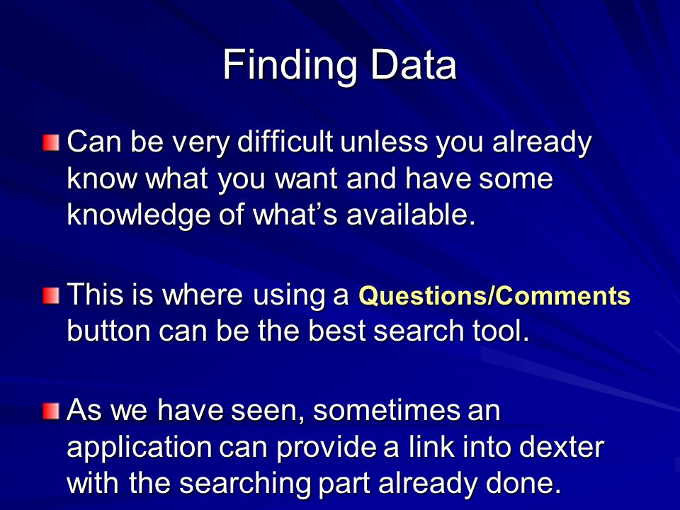 Finding Data Can be very difficult unless you already know what you want and have some knowledge of what's available.