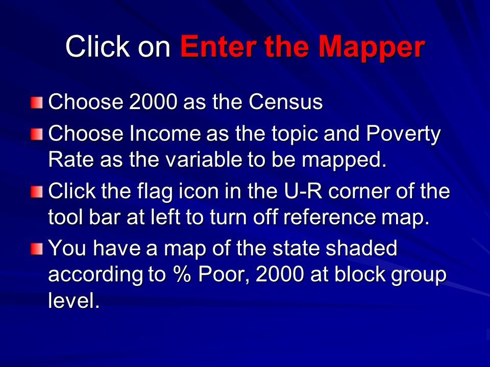 Click on Enter the Mapper Choose 2000 as the Census Choose Income as the topic and Poverty Rate as the variable to be mapped.