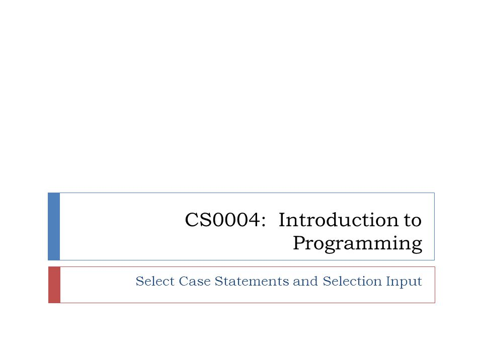 CS0004: Introduction to Programming Select Case Statements and Selection Input