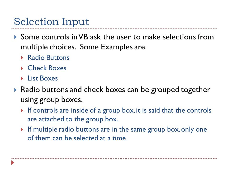 Selection Input  Some controls in VB ask the user to make selections from multiple choices.