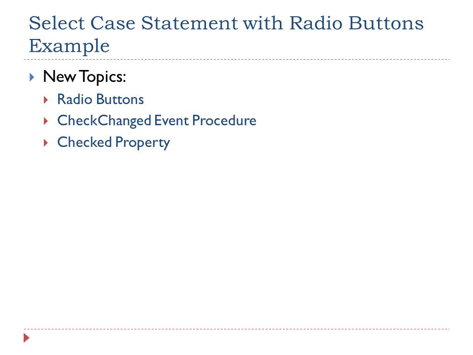 Select Case Statement with Radio Buttons Example  New Topics:  Radio Buttons  CheckChanged Event Procedure  Checked Property