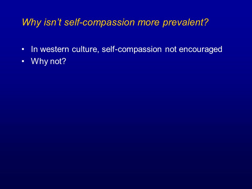 Why isn't self-compassion more prevalent.