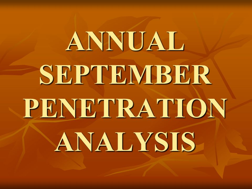 ANNUAL SEPTEMBER PENETRATION ANALYSIS