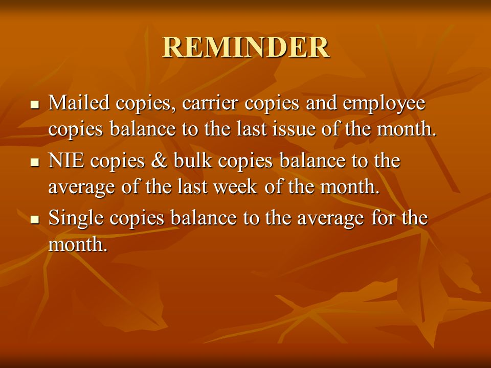 REMINDER Mailed copies, carrier copies and employee copies balance to the last issue of the month.