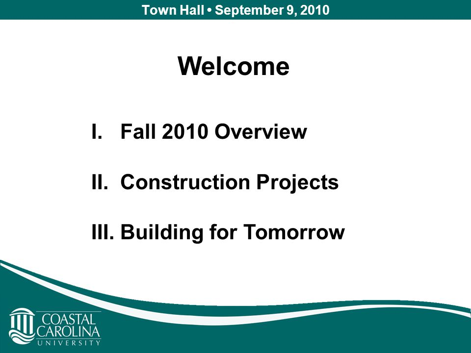 Town Hall September 9, 2010 Welcome I. Fall 2010 Overview II.