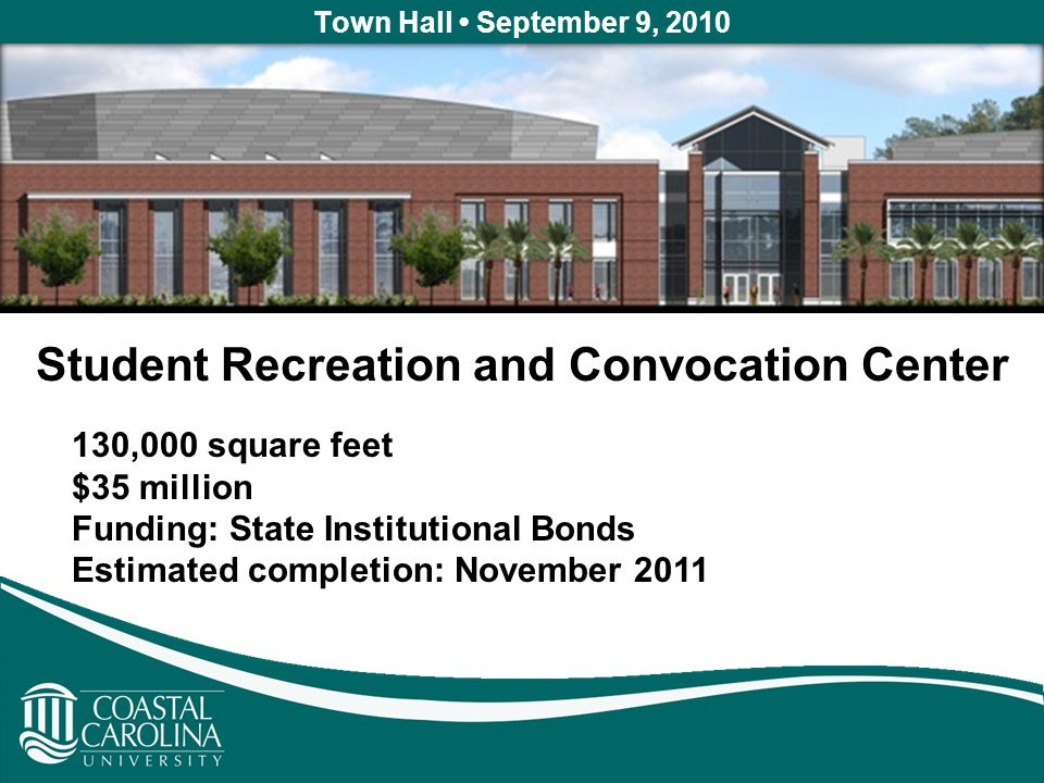 Town Hall September 9, 2010 130,000 square feet $35 million Funding: State Institutional Bonds Estimated completion: November 2011 Student Recreation and Convocation Center