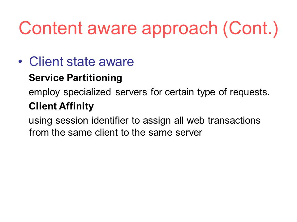 Content aware approach (Cont.) Client state aware Service Partitioning employ specialized servers for certain type of requests.