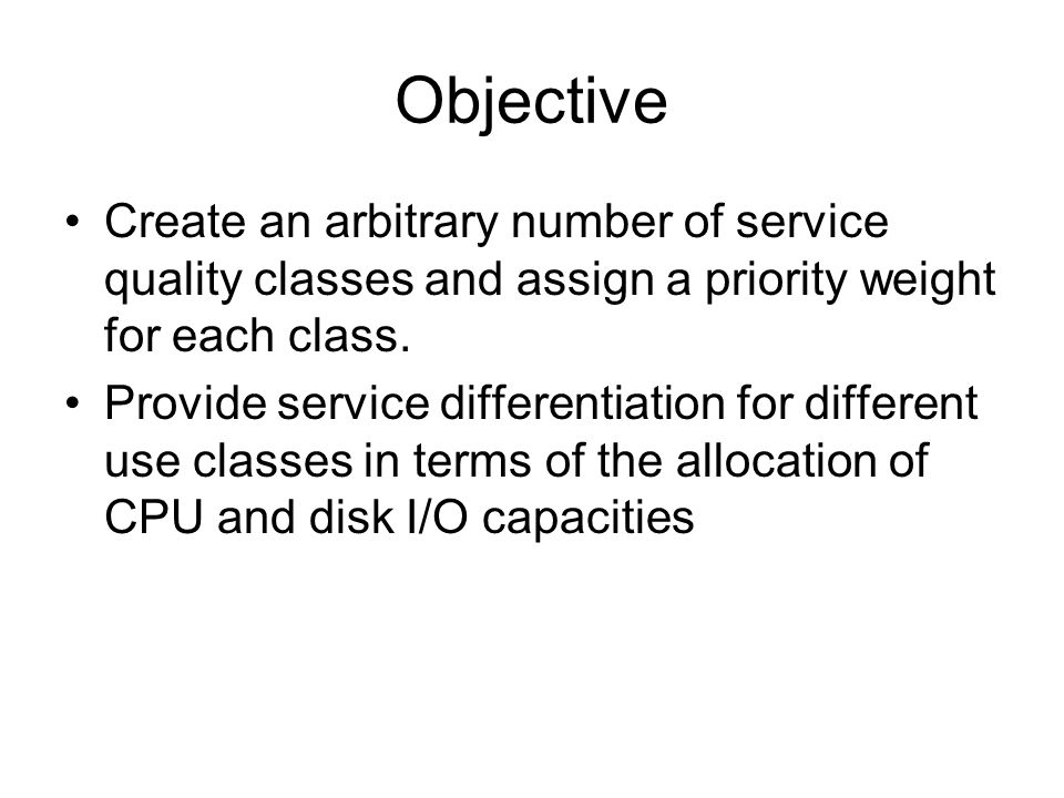 Objective Create an arbitrary number of service quality classes and assign a priority weight for each class.
