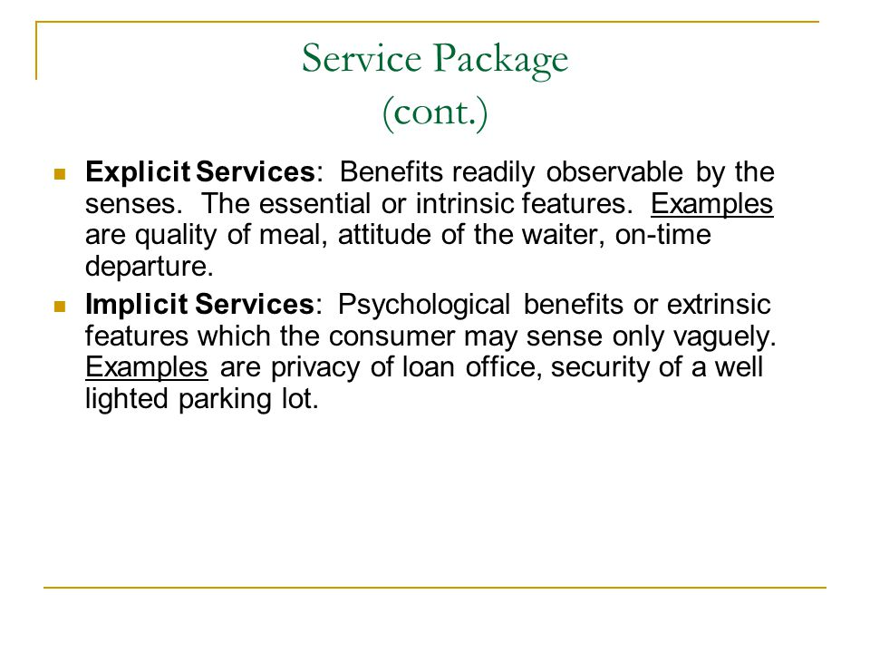 Service Package (cont.) Explicit Services: Benefits readily observable by the senses.