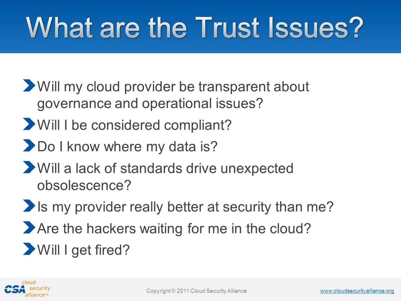 www.cloudsecurityalliance.org Copyright © 2011 Cloud Security Alliance www.cloudsecurityalliance.org Copyright © 2011 Cloud Security Alliance Will my cloud provider be transparent about governance and operational issues.