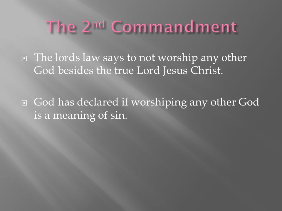  The lords law says to not worship any other God besides the true Lord Jesus Christ.