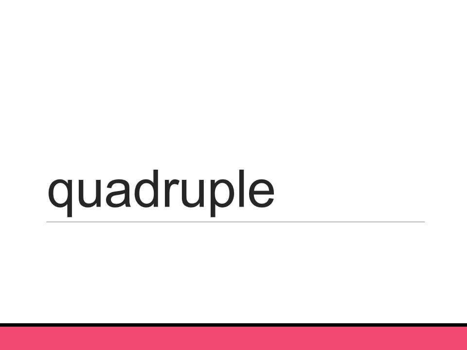 quadruple