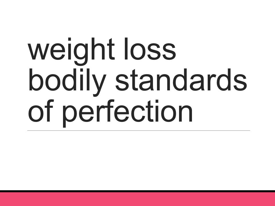 weight loss bodily standards of perfection