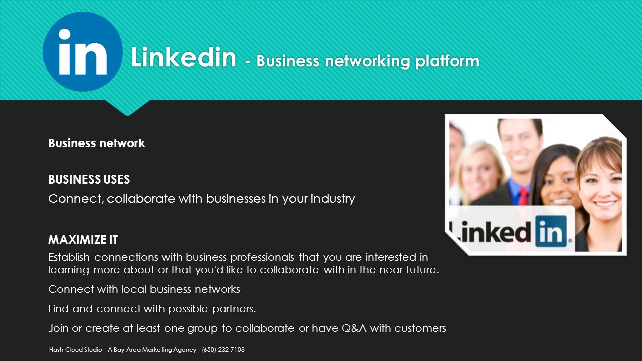 Linkedin - Business networking platform Establish connections with business professionals that you are interested in learning more about or that you d like to collaborate with in the near future.