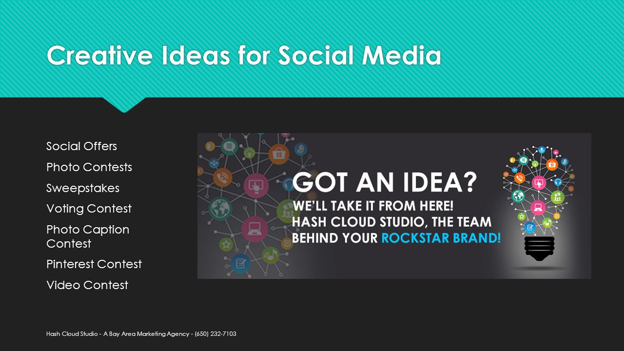 Creative Ideas for Social Media Social Offers Photo Contests Sweepstakes Voting Contest Photo Caption Contest Pinterest Contest Video Contest Social Offers Photo Contests Sweepstakes Voting Contest Photo Caption Contest Pinterest Contest Video Contest Hash Cloud Studio - A Bay Area Marketing Agency - (650)