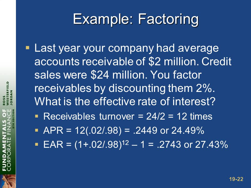 19-22 Example: Factoring  Last year your company had average accounts receivable of $2 million.