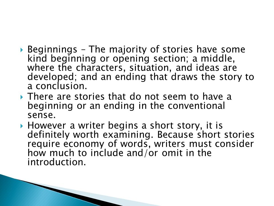  Beginnings – The majority of stories have some kind beginning or opening section; a middle, where the characters, situation, and ideas are developed; and an ending that draws the story to a conclusion.