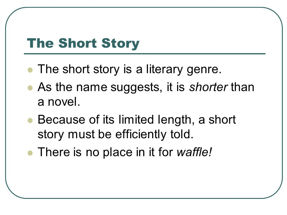 The Short Story The short story is a literary genre.