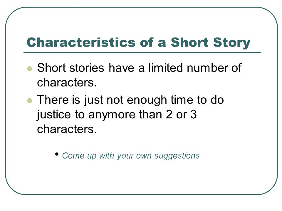 Characteristics of a Short Story Short stories have a limited number of characters.