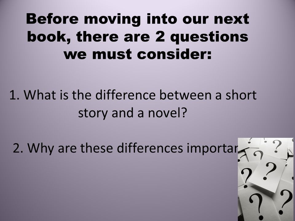 1. What is the difference between a short story and a novel.