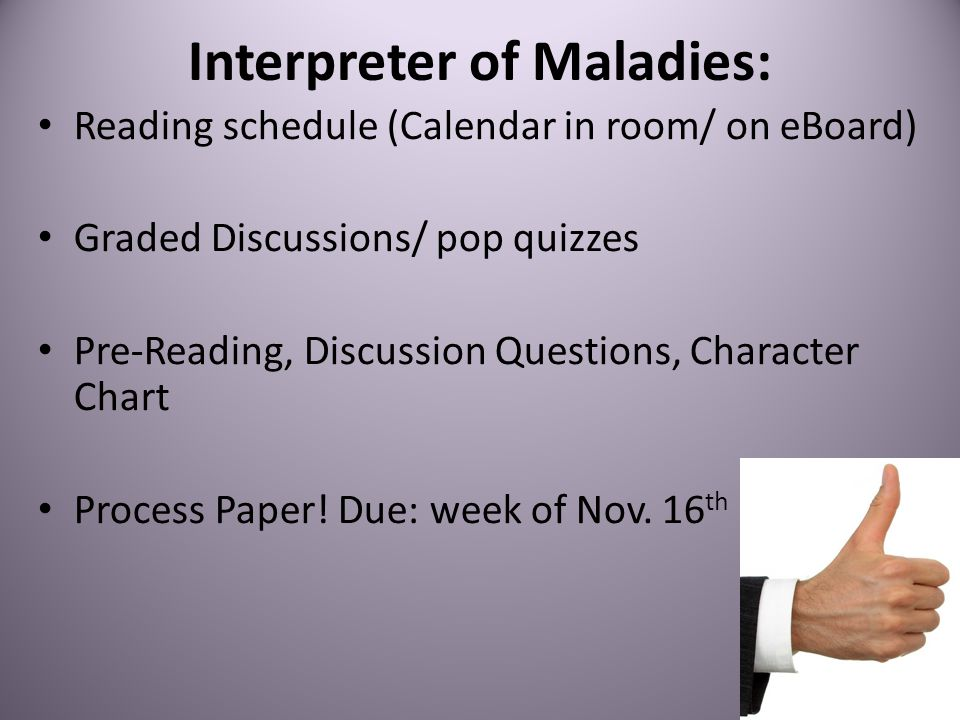 Interpreter of Maladies: Reading schedule (Calendar in room/ on eBoard) Graded Discussions/ pop quizzes Pre-Reading, Discussion Questions, Character Chart Process Paper.