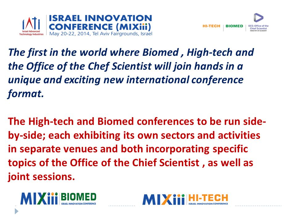 The first in the world where Biomed, High-tech and the Office of the Chef Scientist will join hands in a unique and exciting new international conference format.