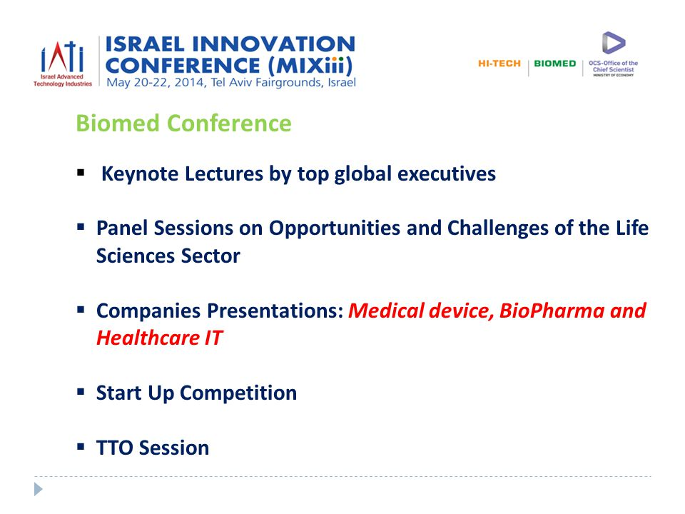 Biomed Conference  Keynote Lectures by top global executives  Panel Sessions on Opportunities and Challenges of the Life Sciences Sector  Companies Presentations: Medical device, BioPharma and Healthcare IT  Start Up Competition  TTO Session